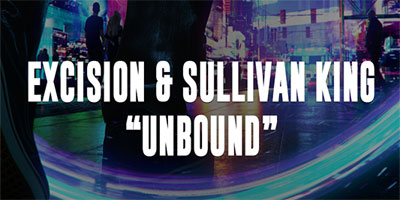 "EXCISION & SULLIVAN KING'S ""UNBOUND"" AVAILABLE NOW!"